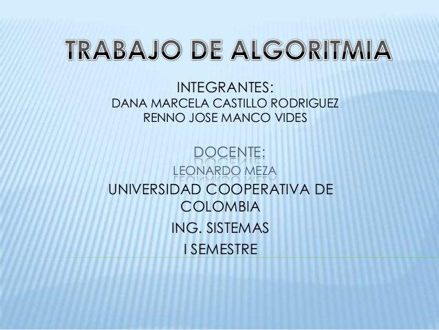 INTEGRANTES:DANA MARCELA CASTILLO RODRIGUEZ    RENNO JOSE MANCO VIDES           DOCENTE:        LEONARDO MEZAUNIVERSIDAD C...