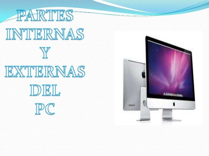 PARTES INTERNAS Y EXTERNAS DEL<br />PC<br />