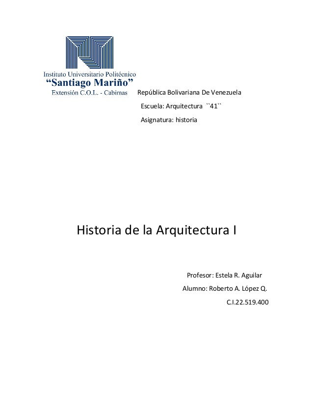 República Bolivariana De Venezuela Escuela: Arquitectura ``41`` Asignatura: historia Historia de la Arquitectura I Profeso...