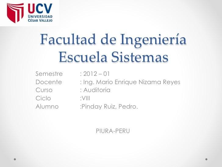 Facultad de Ingeniería   Escuela SistemasSemestre   : 2012 – 01Docente    : Ing. Mario Enrique Nizama ReyesCurso      : Au...