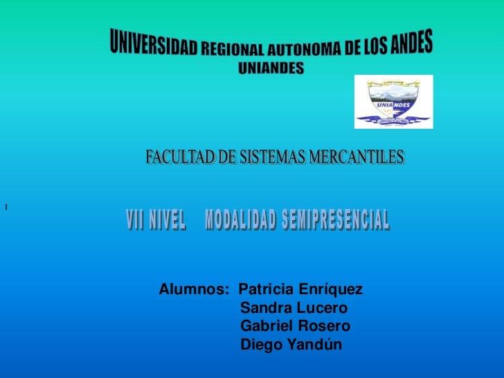 UNIVERSIDAD REGIONAL AUTONOMA DE LOS ANDES<br />UNIANDES<br />FACULTAD DE SISTEMAS MERCANTILES<br />I<br />VII NIVEL    MO...