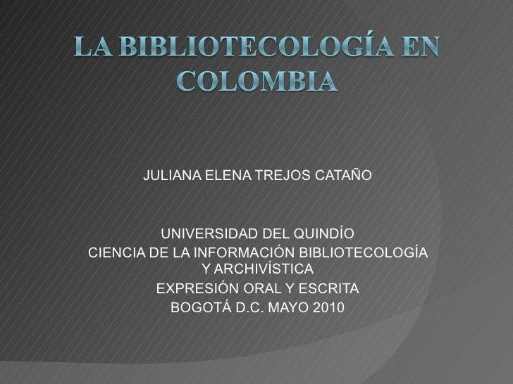JULIANA ELENA TREJOS CATAÑO UNIVERSIDAD DEL QUINDÍO CIENCIA DE LA INFORMACIÓN BIBLIOTECOLOGÍA Y ARCHIVÍSTICA EXPRESIÓN ORA...