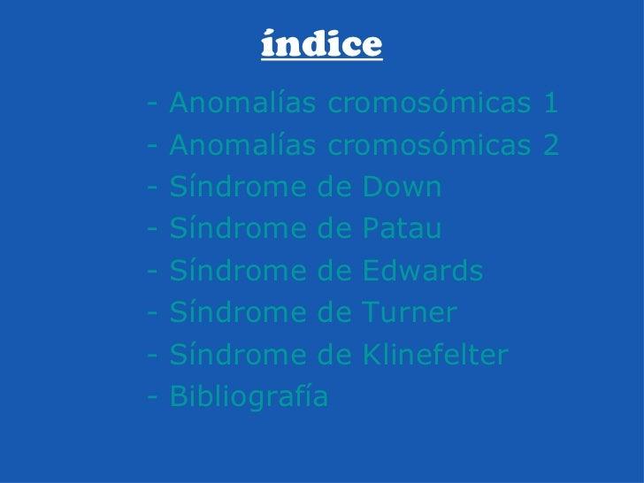 índice - Anomalías cromosómicas 1 - Anomalías cromosómicas 2 - Síndrome de  Down - Síndrome de  Patau - Síndrome de  Edwar...