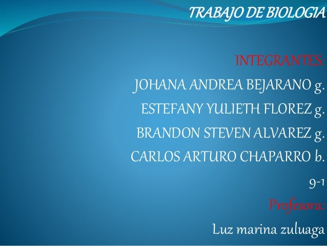 TRABAJODE BIOLOGIA INTEGRANTES: JOHANA ANDREA BEJARANO g. ESTEFANY YULIETH FLOREZ g. BRANDON STEVEN ALVAREZ g. CARLOS ARTU...