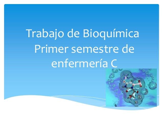 Trabajo de Bioquímica Primer semestre de enfermería C