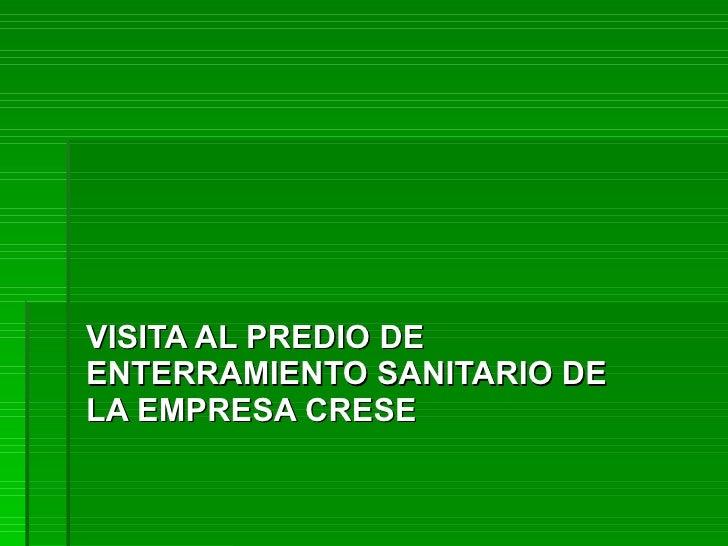 VISITA AL PREDIO DE ENTERRAMIENTO SANITARIO DE LA EMPRESA CRESE