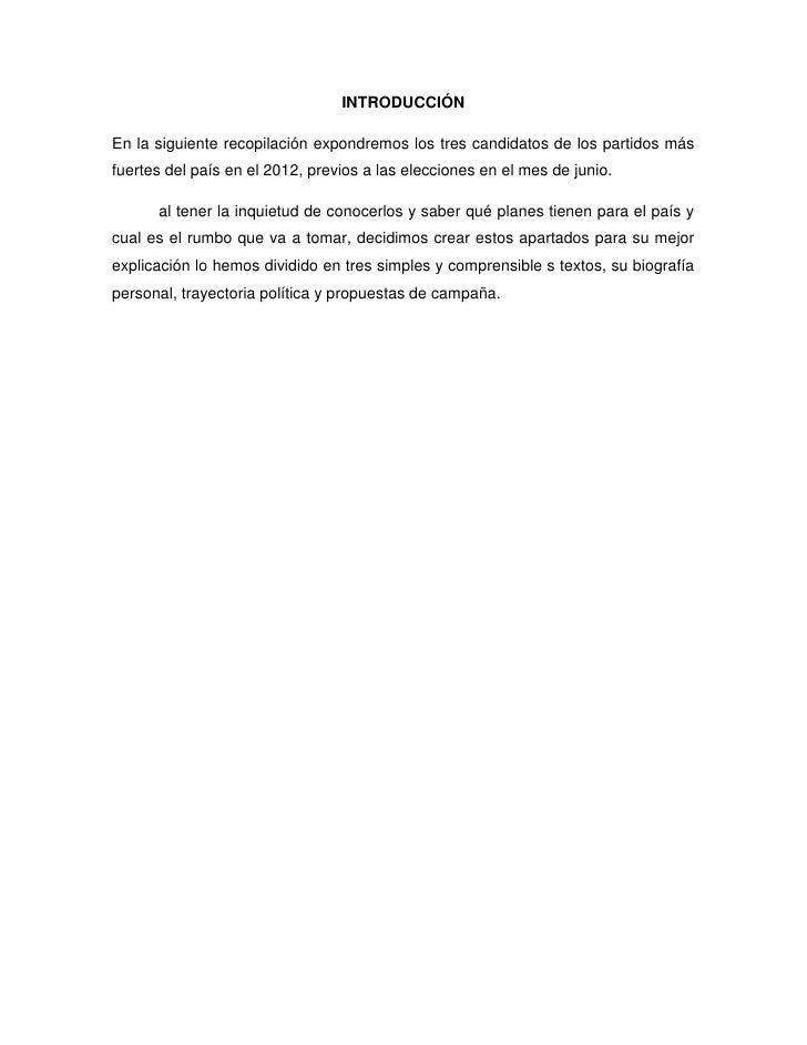 INTRODUCCIÓNEn la siguiente recopilación expondremos los tres candidatos de los partidos másfuertes del país en el 2012, p...