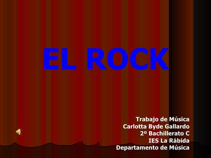 EL ROCK Trabajo de Música Carlotta Byde Gallardo 2º Bachillerato C IES La Rábida Departamento de Música