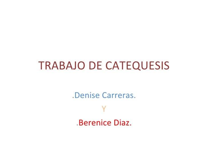 TRABAJO DE CATEQUESIS . Denise Carreras. Y . Berenice Diaz.