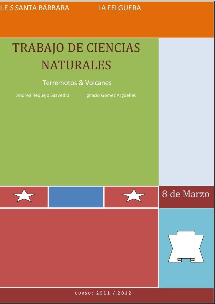I.E.S SANTA BÁRBARA                    LA FELGUERA   TRABAJO DE CIENCIAS       NATURALES               Terremotos & Volcan...