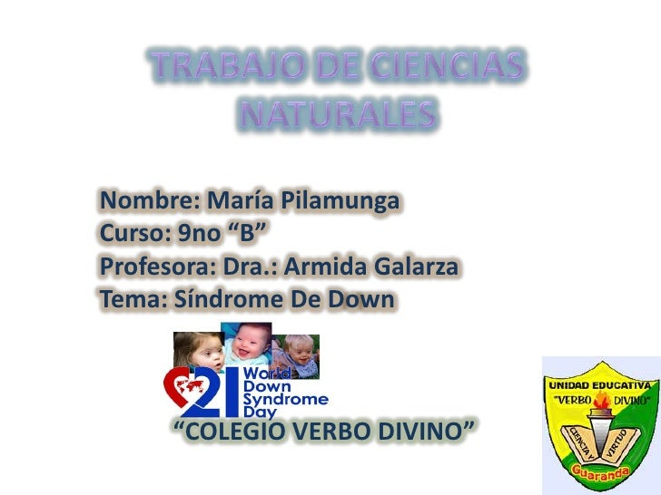 """Nombre: María PilamungaCurso: 9no """"B""""Profesora: Dra.: Armida GalarzaTema: Síndrome De Down      """"COLEGIO VERBO DIVINO"""""""