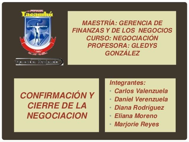 MAESTRÍA: GERENCIA DE  FINANZAS Y DE LOS NEGOCIOS  CURSO: NEGOCIACIÓN  PROFESORA: GLEDYS  GONZÁLEZ  Integrantes:  • Carlos...