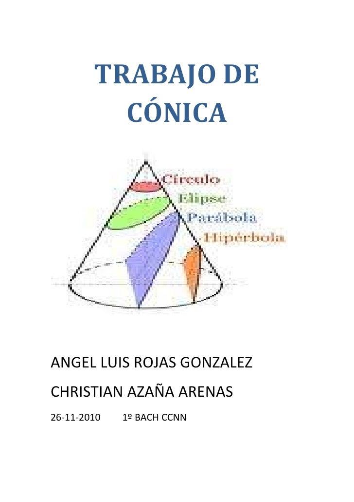TRABAJO DE CÓNICA<br />ANGEL LUIS ROJAS GONZALEZ<br />CHRISTIAN AZAÑA ARENAS<br />26-11-2010         1º BACH CCNN<br />IND...