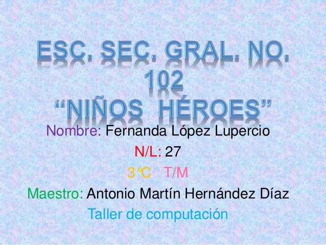 Nombre: Fernanda López Lupercio N/L: 27 3°C T/M Maestro: Antonio Martín Hernández Díaz Taller de computación