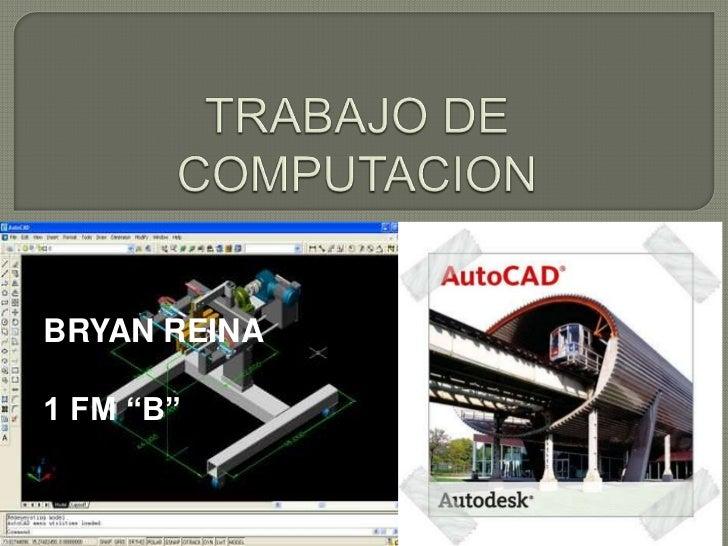 "TRABAJO DE COMPUTACION <br />BRYAN REINA <br />1 FM ""B""<br />"