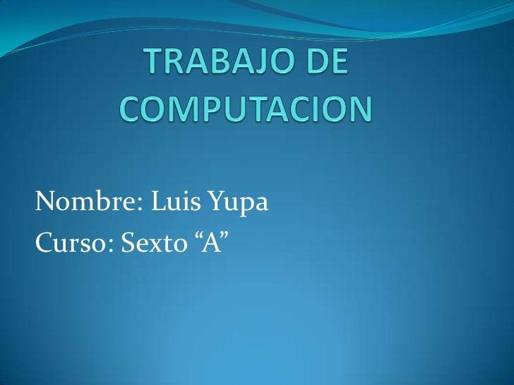 """Nombre: Luis YupaCurso: Sexto """"A"""""""
