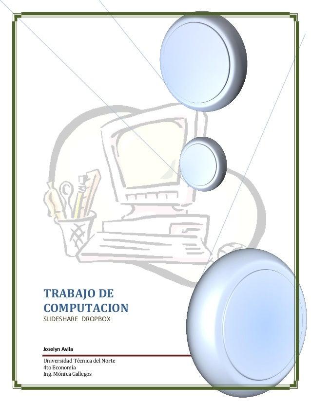 Universidad Técnica del Norte4to EconomíaIng. Mónica Gallegos Página 0TRABAJO DECOMPUTACIONSLIDESHARE DROPBOXJoselyn Avila
