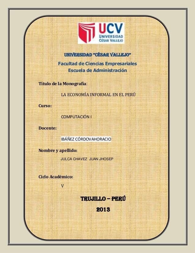 """UNIVERSIDAD """"CéSAR VALLEJO"""" Facultad de Ciencias Empresariales Escuela de Administración Título de la Monografía: LA ECONO..."""