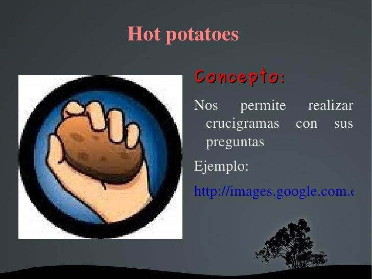 Hot potatoes  <ul><li>Concepto: