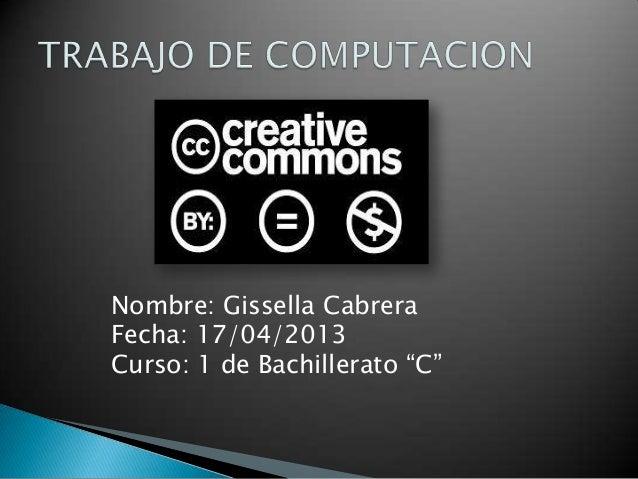 """Nombre: Gissella CabreraFecha: 17/04/2013Curso: 1 de Bachillerato """"C"""""""