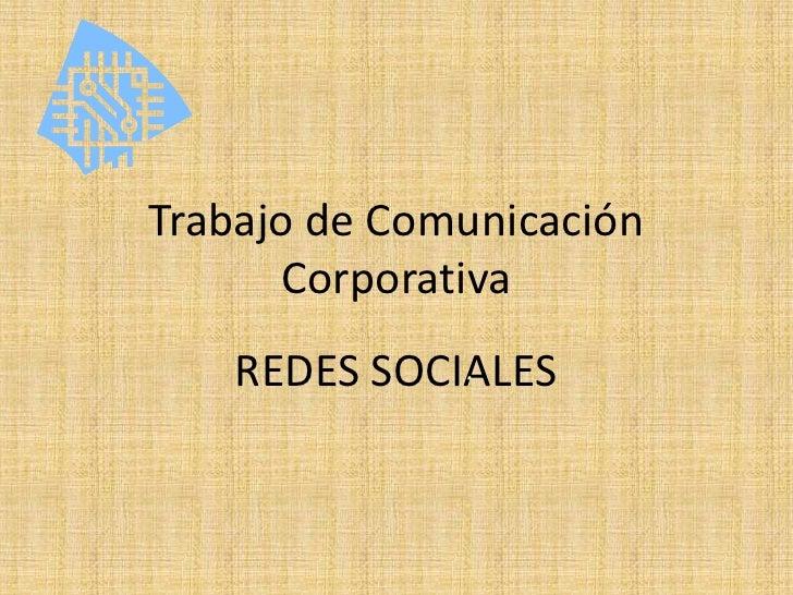Trabajo de Comunicación Corporativa<br />REDES SOCIALES<br />