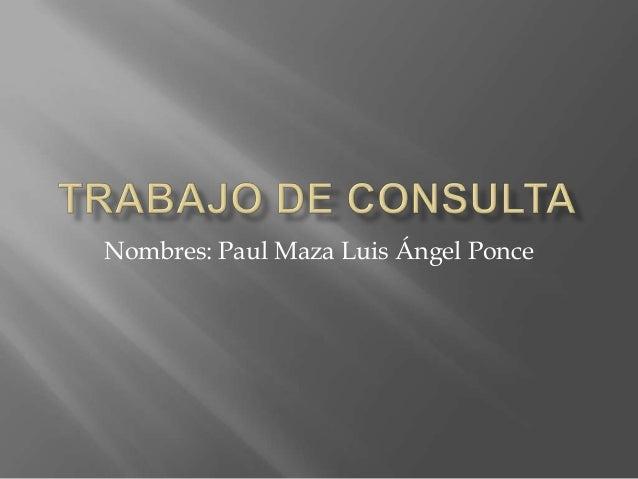 Nombres: Paul Maza Luis Ángel Ponce