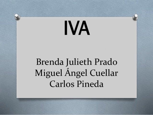 Brenda Julieth Prado Miguel Ángel Cuellar Carlos Pineda IVA