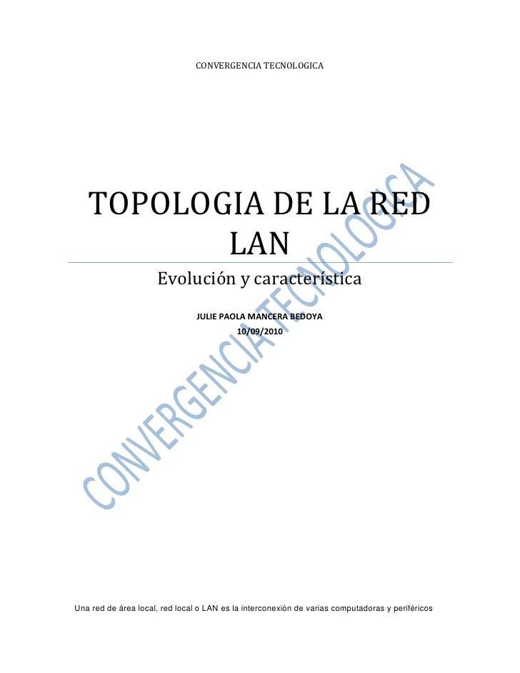 CONVERGENCIA TECNOLOGICA        TOPOLOGIA DE LA RED           LAN                      Evolución y característica         ...