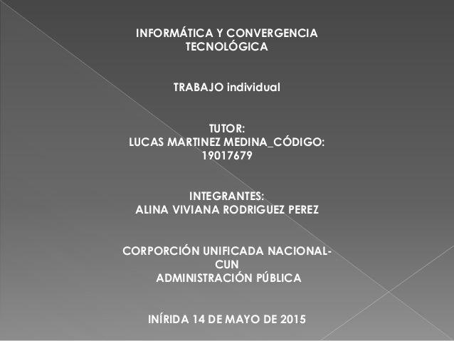 INFORMÁTICA Y CONVERGENCIA TECNOLÓGICA TRABAJO individual TUTOR: LUCAS MARTINEZ MEDINA_CÓDIGO: 19017679 INTEGRANTES: ALINA...