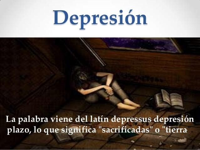 """Depresión  La palabra viene del latín depressus depresión plazo, lo que significa """"sacrificadas"""" o """"tierra""""."""