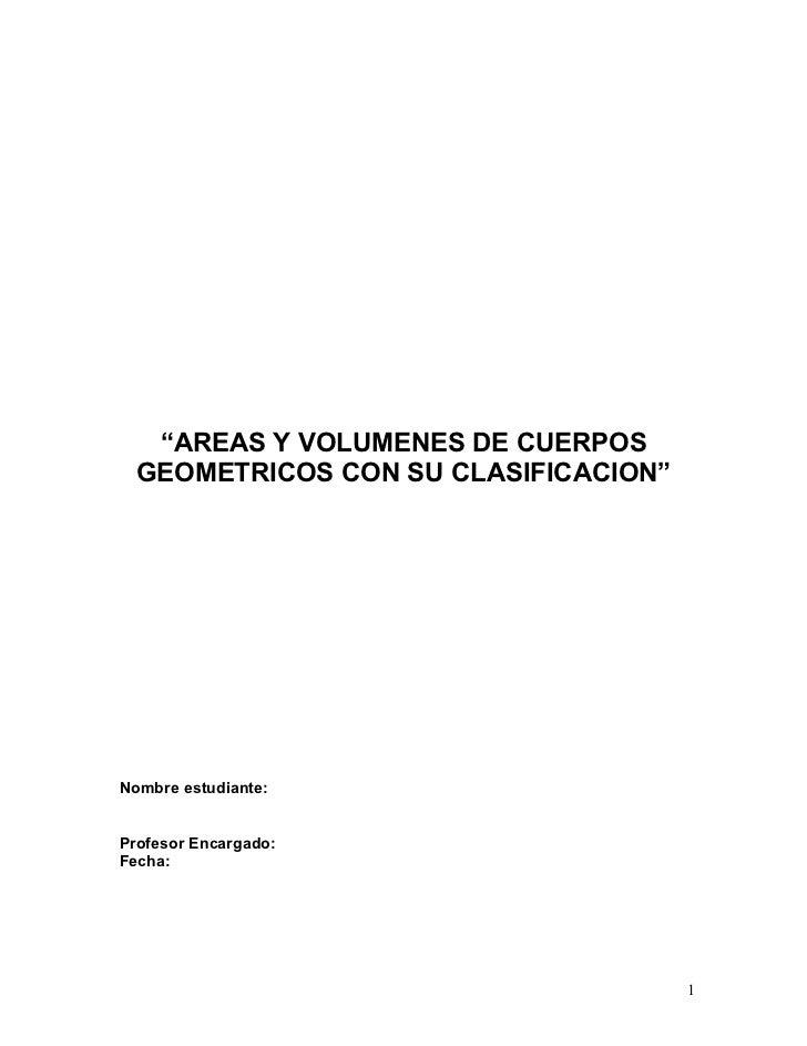 """""""AREAS Y VOLUMENES DE CUERPOS  GEOMETRICOS CON SU CLASIFICACION""""Nombre estudiante:Profesor Encargado:Fecha:               ..."""