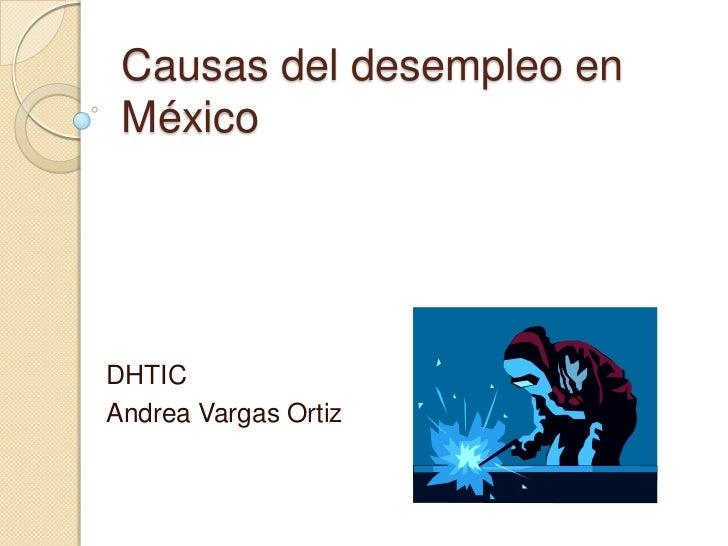 Causas del desempleo en MéxicoDHTICAndrea Vargas Ortiz