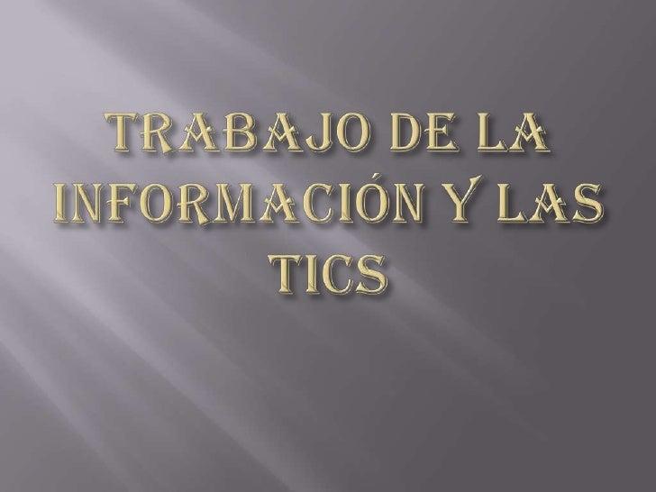 Trabajo de la información y las tics<br />
