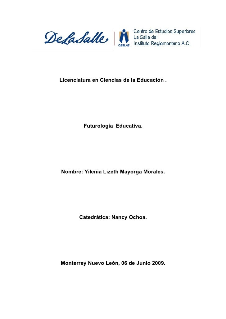 Licenciatura en Ciencias de la Educación .              Futurología Educativa.     Nombre: Yilenia Lizeth Mayorga Morales....