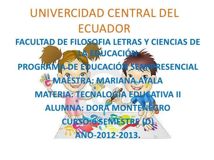 UNIVERCIDAD CENTRAL DEL          ECUADORFACULTAD DE FILOSOFIA LETRAS Y CIENCIAS DE              LA EDUCACIÓN PROGRAMA DE E...