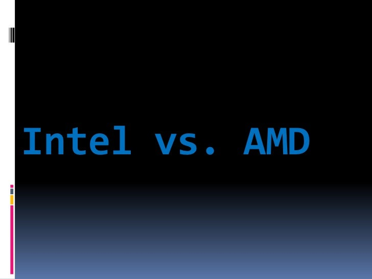 Intel vs. AMD<br />