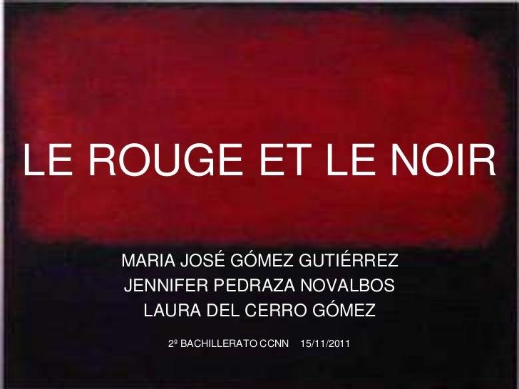 LE ROUGE ET LE NOIR   MARIA JOSÉ GÓMEZ GUTIÉRREZ   JENNIFER PEDRAZA NOVALBOS     LAURA DEL CERRO GÓMEZ       2º BACHILLERA...