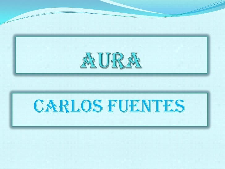 Aura<br />Carlos fuentes <br />