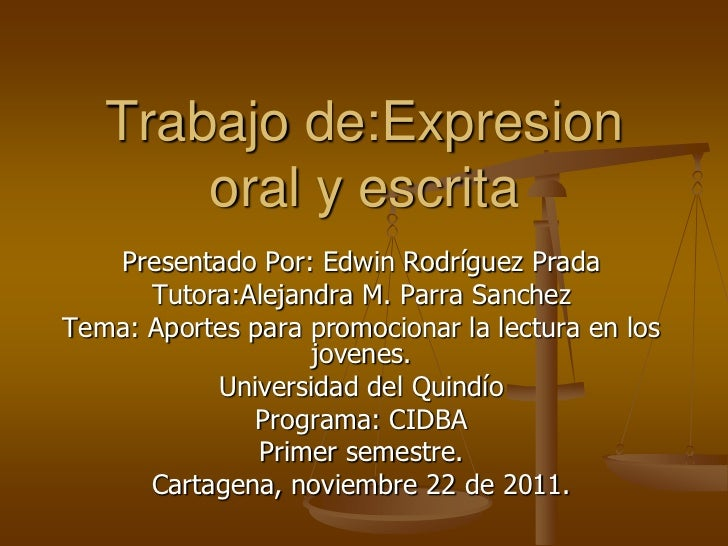 Trabajo de:Expresion       oral y escrita   Presentado Por: Edwin Rodríguez Prada      Tutora:Alejandra M. Parra SanchezTe...