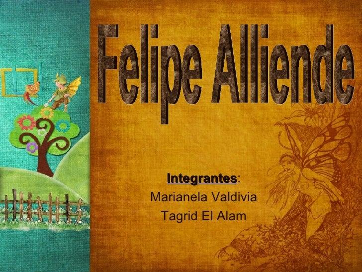 Felipe Alliende Integrantes : Marianela Valdivia Tagrid El Alam