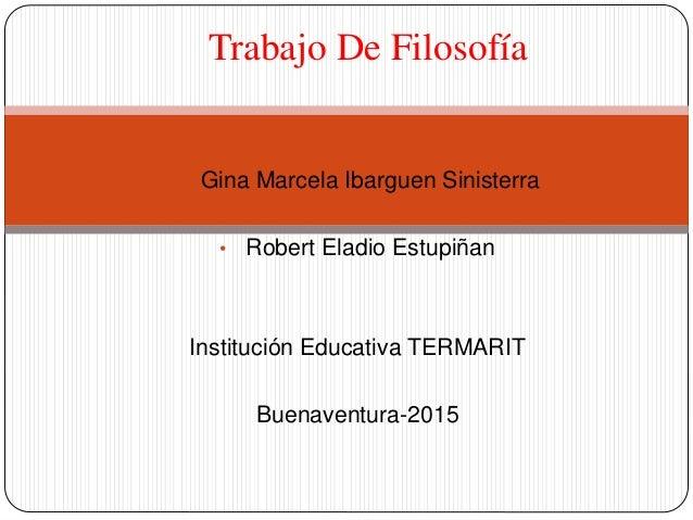 • Gina Marcela Ibarguen Sinisterra • Robert Eladio Estupiñan Institución Educativa TERMARIT Buenaventura-2015 Trabajo De F...