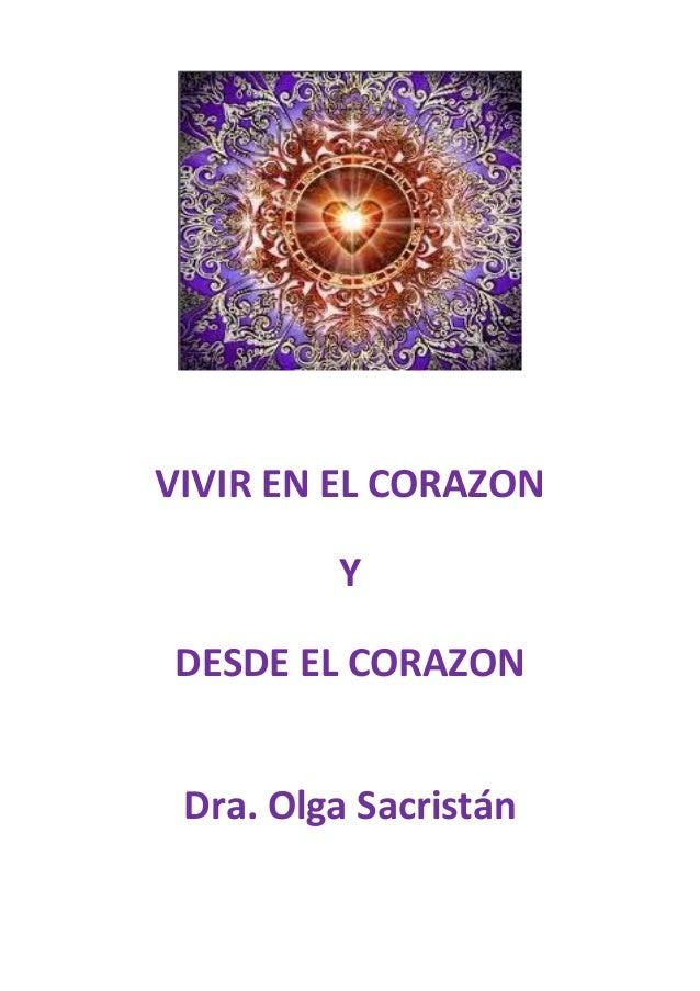 VIVIR EN EL CORAZON Y DESDE EL CORAZON Dra. Olga Sacristán