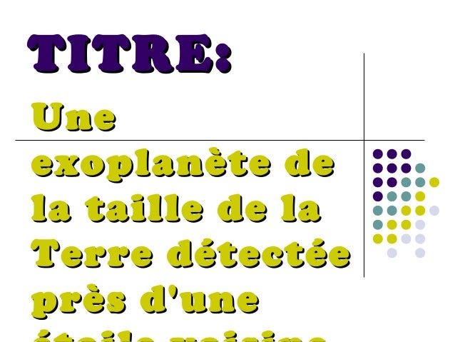 TITRE:Uneexoplanète dela taille de laTerre détectéeprès dune