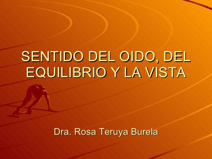 SENTIDO DEL OIDO, DEL EQUILIBRIO Y LA VISTA Dra. Rosa Teruya Burela