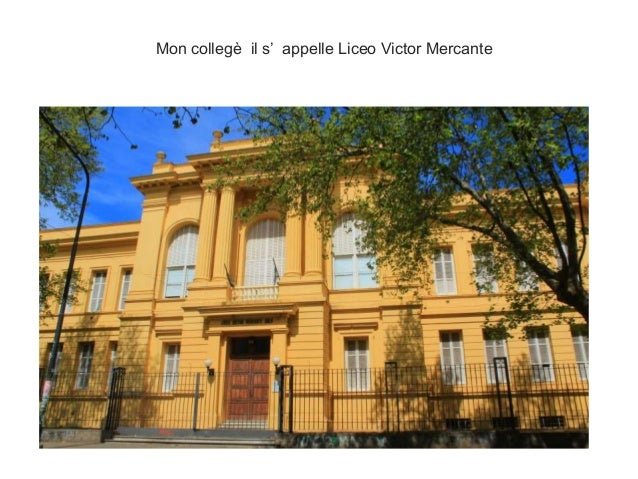 Mon collegè il s' appelle Liceo Victor Mercante