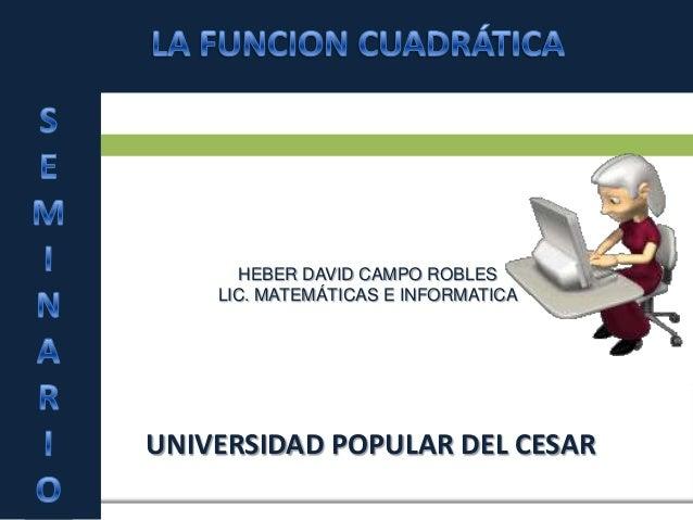 UNIVERSIDAD POPULAR DEL CESARHEBER DAVID CAMPO ROBLESLIC. MATEMÁTICAS E INFORMATICA