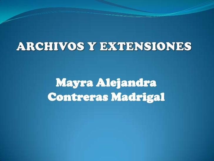 ARCHIVOS Y EXTENSIONES<br />Mayra Alejandra Contreras Madrigal<br />
