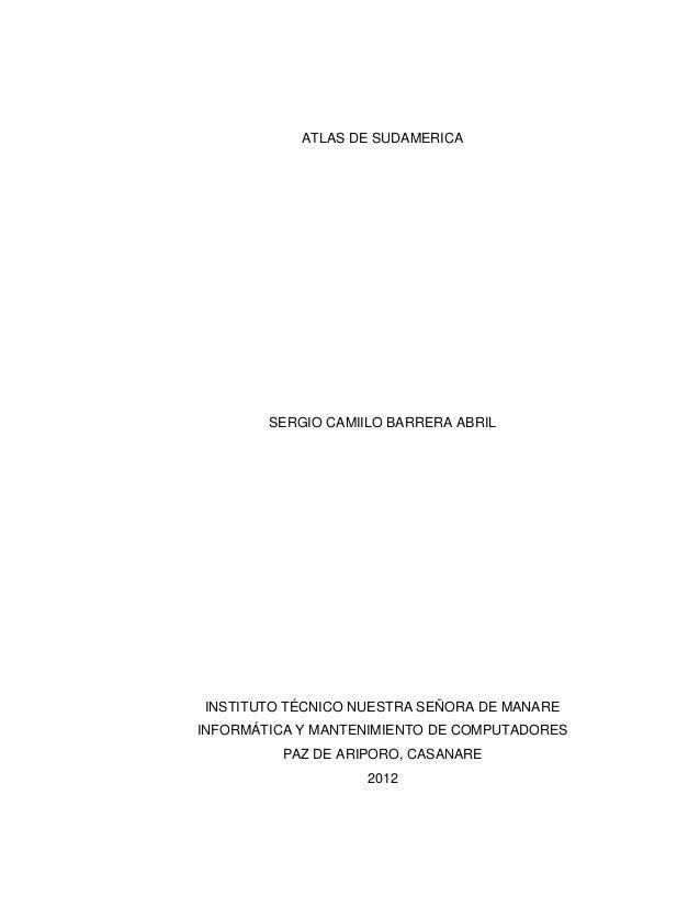 ATLAS DE SUDAMERICA        SERGIO CAMIILO BARRERA ABRILINSTITUTO TÉCNICO NUESTRA SEÑORA DE MANAREINFORMÁTICA Y MANTENIMIEN...