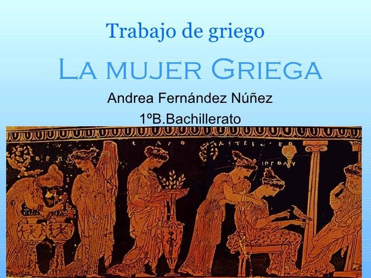 Trabajo de griego La mujer Griega Andrea Fernández Núñez 1ºB.Bachillerato