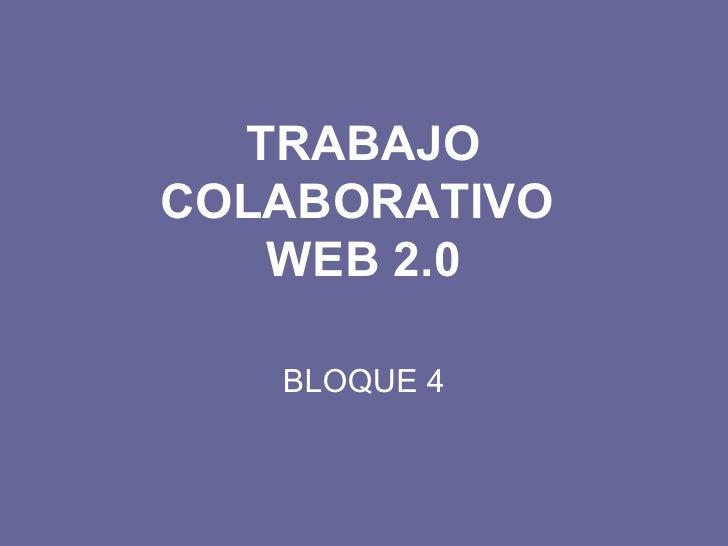 TRABAJO COLABORATIVO  WEB 2.0 BLOQUE 4